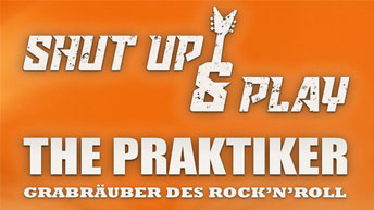 Double feature - Shut Up & Play / The Praktiker - Rock'n'Roll & Classic Rock special
